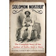 Solomon Northup: The Complete Story of the Author of Twelve Years A Slave - eBook