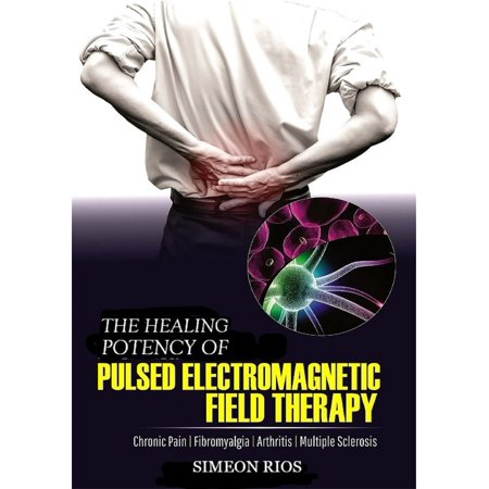 The Healing Potency Of Pulsed Electromagnetic FieldTherapy: Chronic Pain | Fibromyalgia | Arthritis | Multiple Sclerosis -