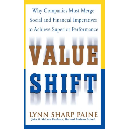 Value Shift  Why Companies Must Merge Social And Financial Imperatives To Achieve Superior Performance