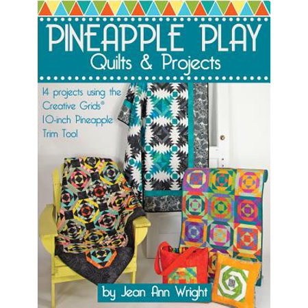 Pineapple Play Quilts & Projects : 14 Projects Using the Creative Grids(r) 10-Inch Pineapple Trim Tool (Creative Quilting Magazines)