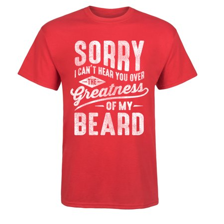 Sorry I Cant Hear You Over The Greatness Of My Beard Mens Short Sleeve Tee Shirt
