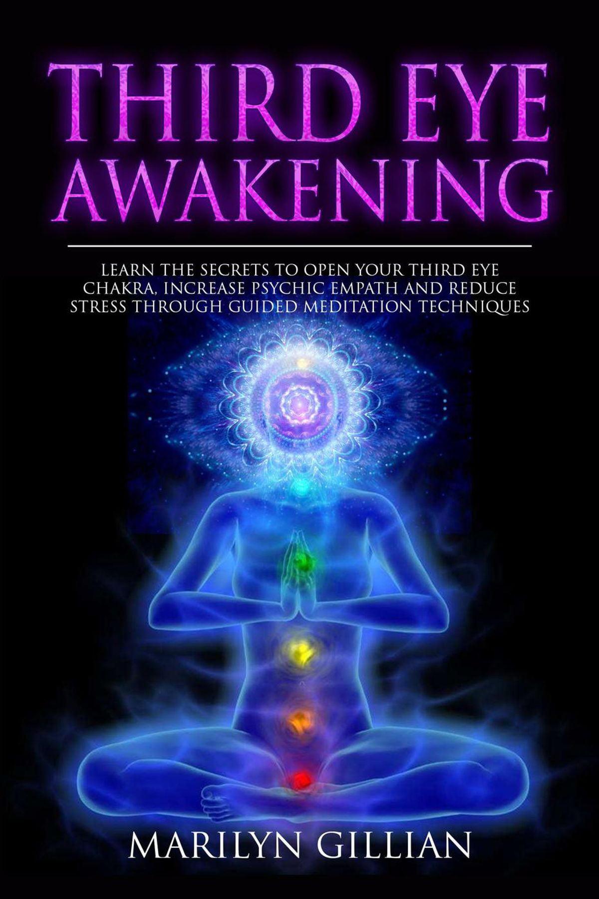 Third Eye Awakening: Learn the Secrets to Open Your Third ...