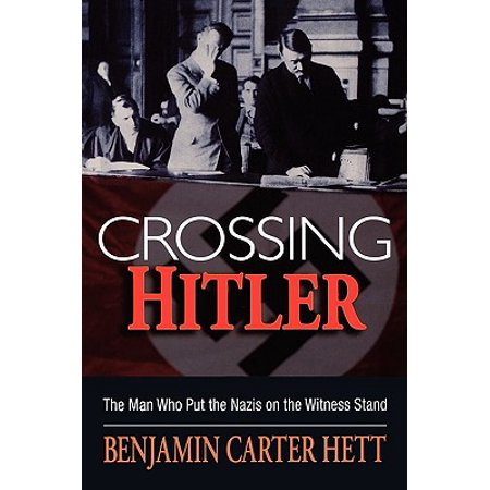 Crossing Hitler : The Man Who Put the Nazis on the Witness