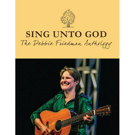 Sing Unto God : The Debbie Friedman Anthology