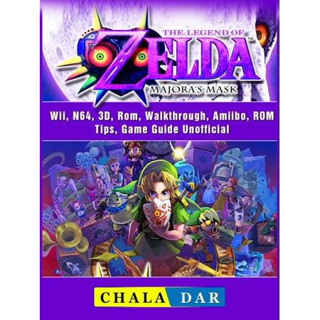 The Legend of Zelda Majoras Mask, Wii, N64, 3D, Rom, Walkthrough, Amiibo,  ROM, Tips, Game Guide Unofficial - eBook