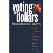 Voting with Dollars : A New Paradigm for Campaign Finance