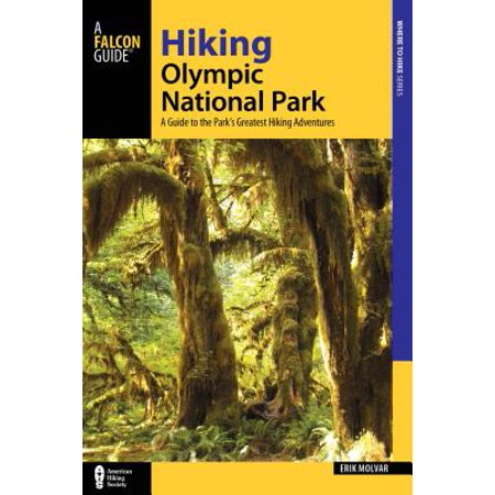 Hiking Olympic National Park : A Guide to the Park's Greatest Hiking