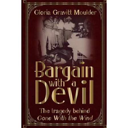Bargain with a Devil: The Tragedy Behind Gone with the Wind by