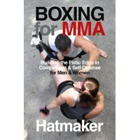 Boxing for MMA : Building the Fistic Edge in Competition & Self-Defense for Men & Women