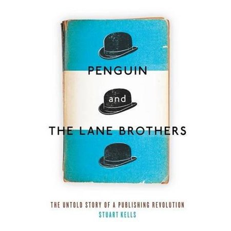 Penguin And The Lane Brothers  The Untold Story Of A Publishing Revolution