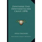 Diphtherie Und Diphtheritischer Croup (1898)