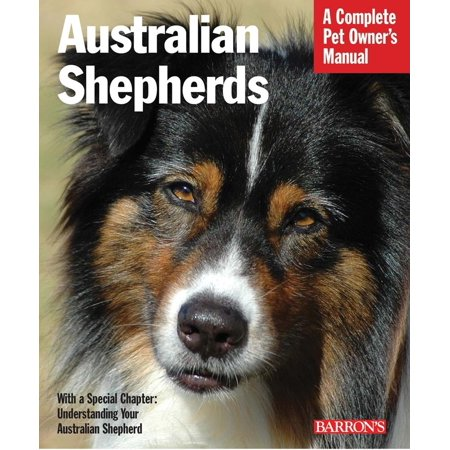 Nutrition Training - Australian Shepherds : Everything about Purchase, Care, Nutrition, Behavior, and Training