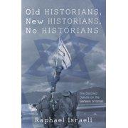 Old Historians, New Historians, No Historians (Hardcover)