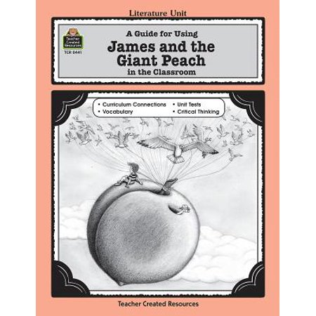 Literature Unit (Teacher Created Materials): A Guide for Using James and the Giant Peach in the Classroom