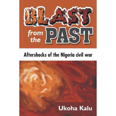 Blast From The Past Ideas (Blast from the Past : Aftershocks of the Nigeria Civil)