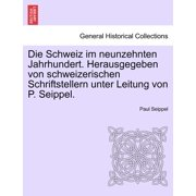 Die Schweiz Im Neunzehnten Jahrhundert. Herausgegeben Von Schweizerischen Schriftstellern Unter Leitung Von P. Seippel. Zweiter Band