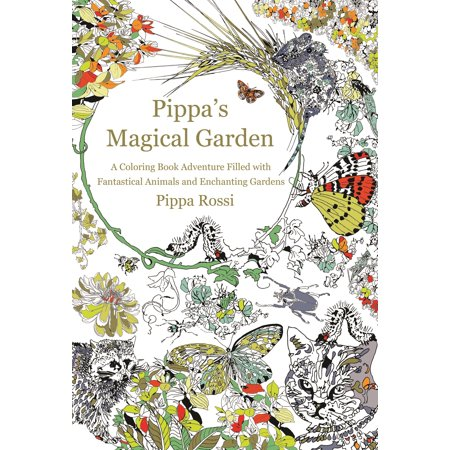 Pippa S Magical Garden A Coloring Book Adventure Filled With Fantastical Animals And Enchanting Gardens