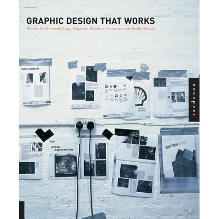 Graphic Design That Works : Secrets for Successful LOGO, Magazine, Brochure, Promotion, and Identy Design (Graphic Design That Works)