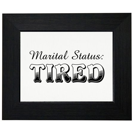 Funny Martial Status: Tired Framed Print Poster Wall or Desk Mount