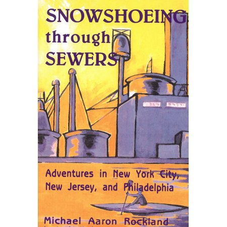 Snowshoeing Through Sewers : Adventures in New York City, New Jersey, and (Empire City New York Through The Centuries)
