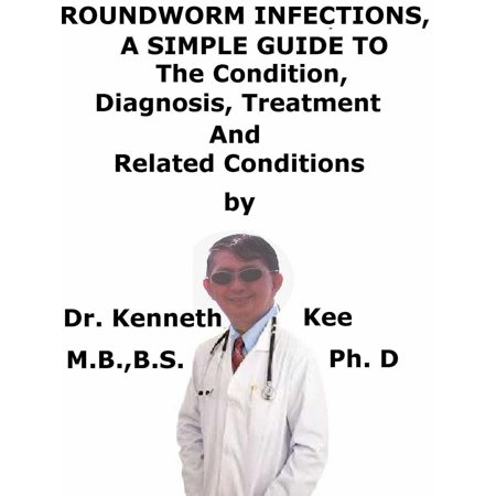 Roundworm Infections, A Simple Guide To The Condition, Treatment And Related Conditions - (Over The Counter Treatment For Roundworms In Humans)