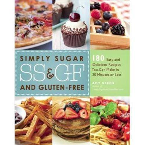Simply Sugar- and Gluten-free Meals in 20 Minutes: 120 Easy and Delicious Recipes