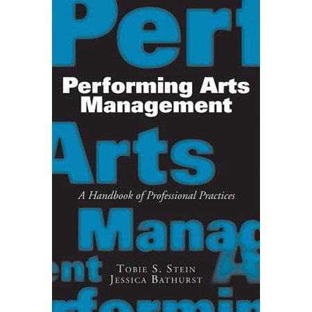 Performing Arts Management  A Handbook Of Professional Practices