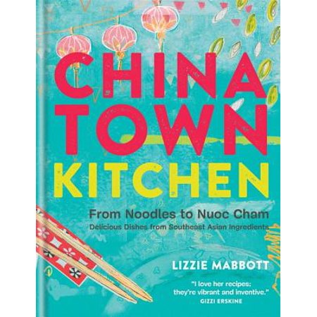 Chinatown Kitchen From Noodles To Nuoc Cham Delicious Dishes From Southeast Asian Ingredients