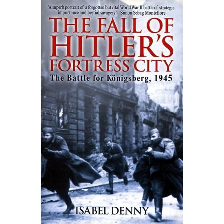 Fall of Hitler's Fortress City The Battle for Königsberg 1945 - - Party City The Falls
