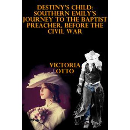 Destiny's Child: Southern Emily's Journey To The Baptist Preacher, Before The Civil War - eBook - Kids Civil War