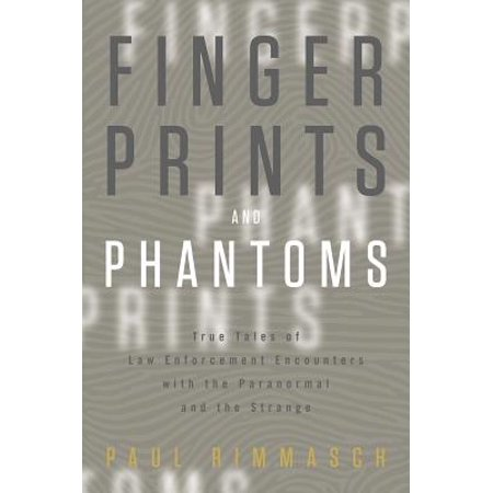 Fingerprints and Phantoms : True Tales of Law Enforcement Encounters with the Paranormal and the (Law Enforcement Folder)