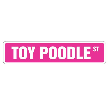 Toy Poodle Dog - TOY POODLE Street Sign dog lover great lover family | Indoor/Outdoor | 24