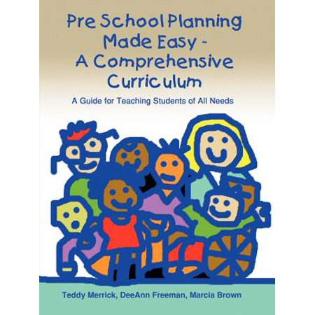Pre School Planning Made Easy - A Comprehensive Curriculum : A Guide for Teaching Students of All