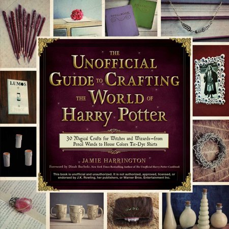 The Unofficial Guide to Crafting the World of Harry Potter : 30 Magical Crafts for Witches and Wizards—from Pencil Wands to House Colors Tie-Dye Shirts ()