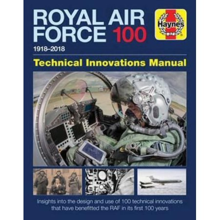 Haynes Raf 100 1918 2018 Technical Innovations Manual  Insights Into The Design And Use Of 100 Technical Innovations That Have Benefitted The Raf In Its First 100 Years