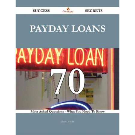 Payday loans 70 Success Secrets - 70 Most Asked Questions On Payday loans - What You Need To Know -