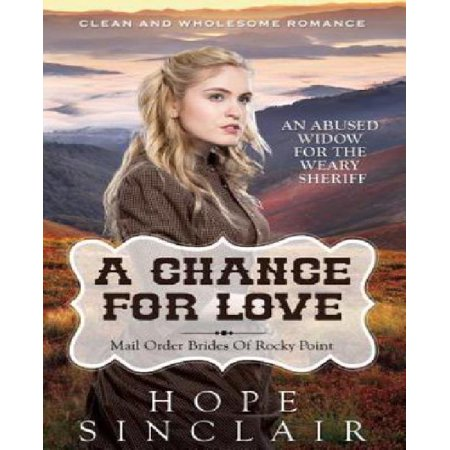 Mail Order Bride  A Chance For Love  An Abused Widow For The Weary Sheriff   Clean Western Historical Romance