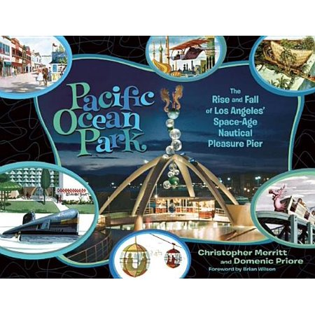 Pacific Ocean Park : The Rise and Fall of Los Angeles' Space-Age Nautical Pleasure Pier - - Halloween Theme Parks Los Angeles