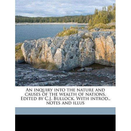An Inquiry Into The Nature And Causes Of The Wealth Of Nations  Edited By C J  Bullock  With Introd   Notes And Illus