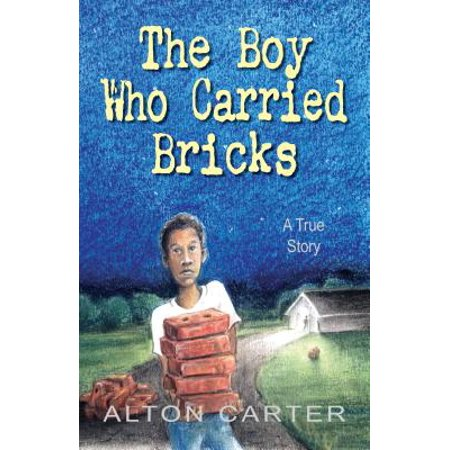 The Boy Who Carried Bricks : A True Story