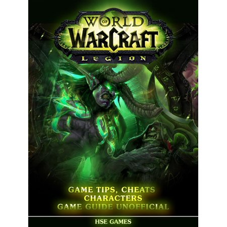 World of Warcraft Legion Game Tips, Cheats Characters Game Guide Unofficial -