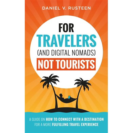 Digital Travelers (For Travelers (and Digital Nomads) Not Tourists - eBook)