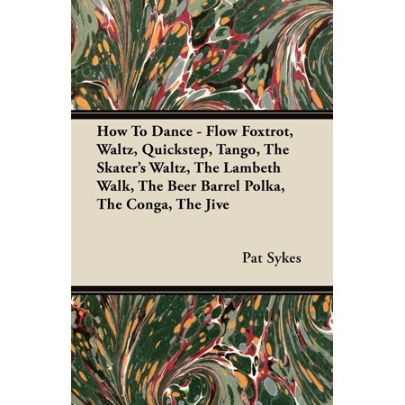 How To Dance - Flow Foxtrot, Waltz, Quickstep, Tango, The Skater's Waltz, The Lambeth Walk, The Beer Barrel Polka, The Conga, The Jive - (Cases Of Beer In A Half Barrel)