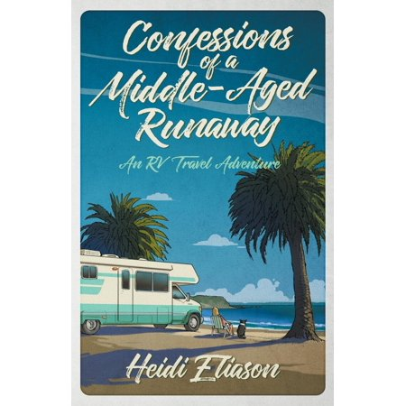 Confessions of a Middle-Aged Runaway : An RV Travel
