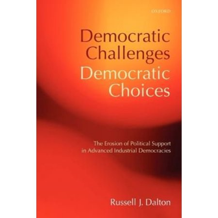 Democratic Challenges, Democratic Choices: The Erosion of Political Support in Advanced Industrial Democracies