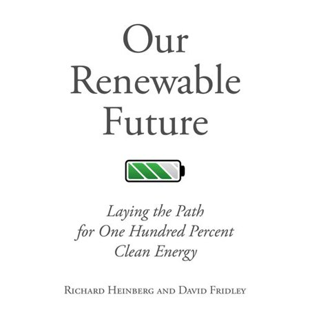 Our Renewable Future  Laying The Path For One Hundred Percent Clean Energy