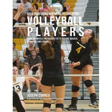 High Performance Fat - High Performance Meal Recipes for Volleyball Players: Increase Muscle and Reduce Fat to Become Quicker, Stronger, and Leaner - eBook