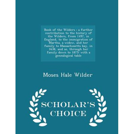 Book of the Wilders: A Further Contribution to the History of the Wilders, from 1497, in England, to the Immigration of Martha, a Widow, an