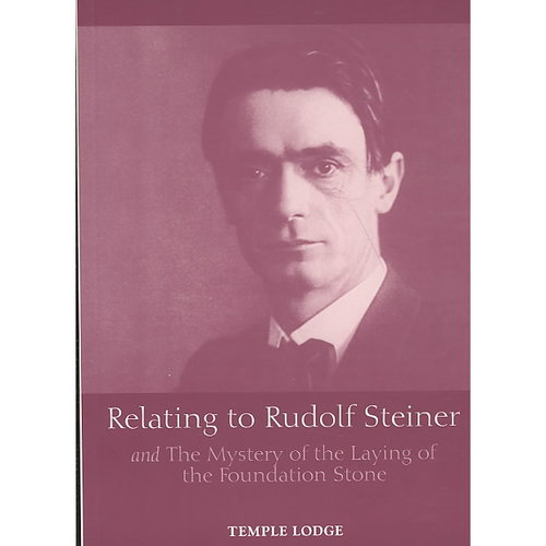 Relating to Rudolf Steiner : And the Mystery of the Laying of the Foundation Stone