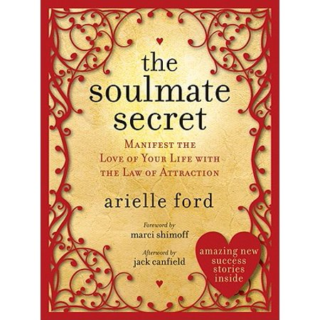 The Soulmate Secret : Manifest the Love of Your Life with the Law of